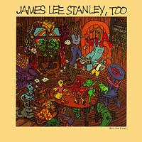 James Lee Stanley, Too
