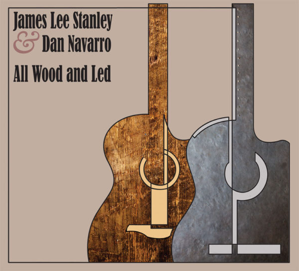 All Wood And Led | James Lee Stanley and Dan Navarro